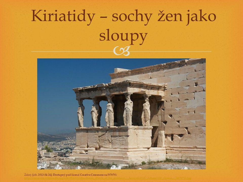  Kiriatidy – sochy žen jako sloupy Zdroj: [cit.2013-04-24].