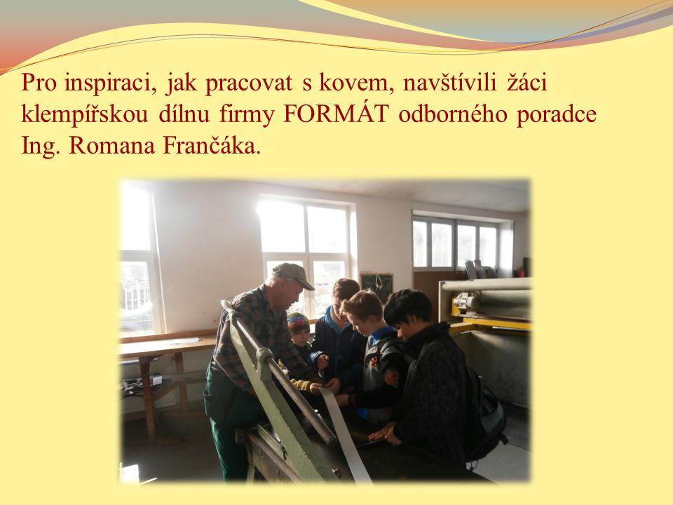 Pro inspiraci, jak pracovat s kovem, navštívili žáci klempířskou dílnu firmy FORMÁT odborného poradce Ing.