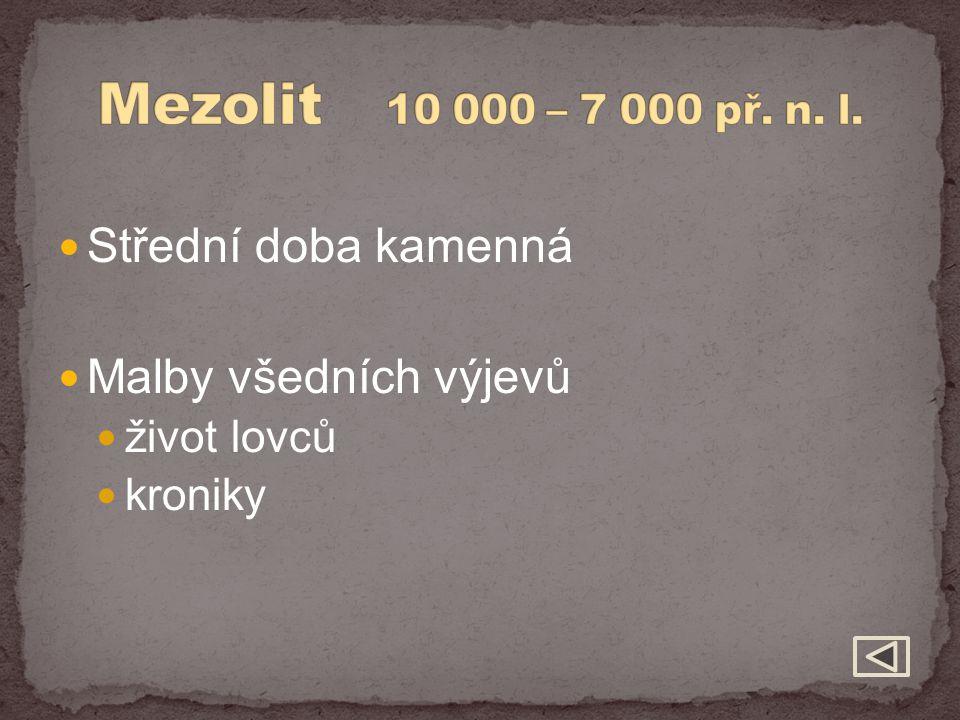 Střední doba kamenná Malby všedních výjevů život lovců kroniky