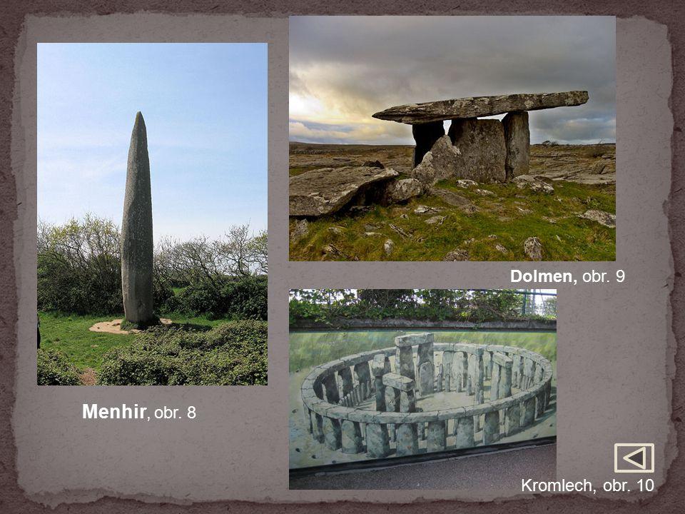 Menhir, obr. 8 Dolmen, obr. 9 Kromlech, obr. 10