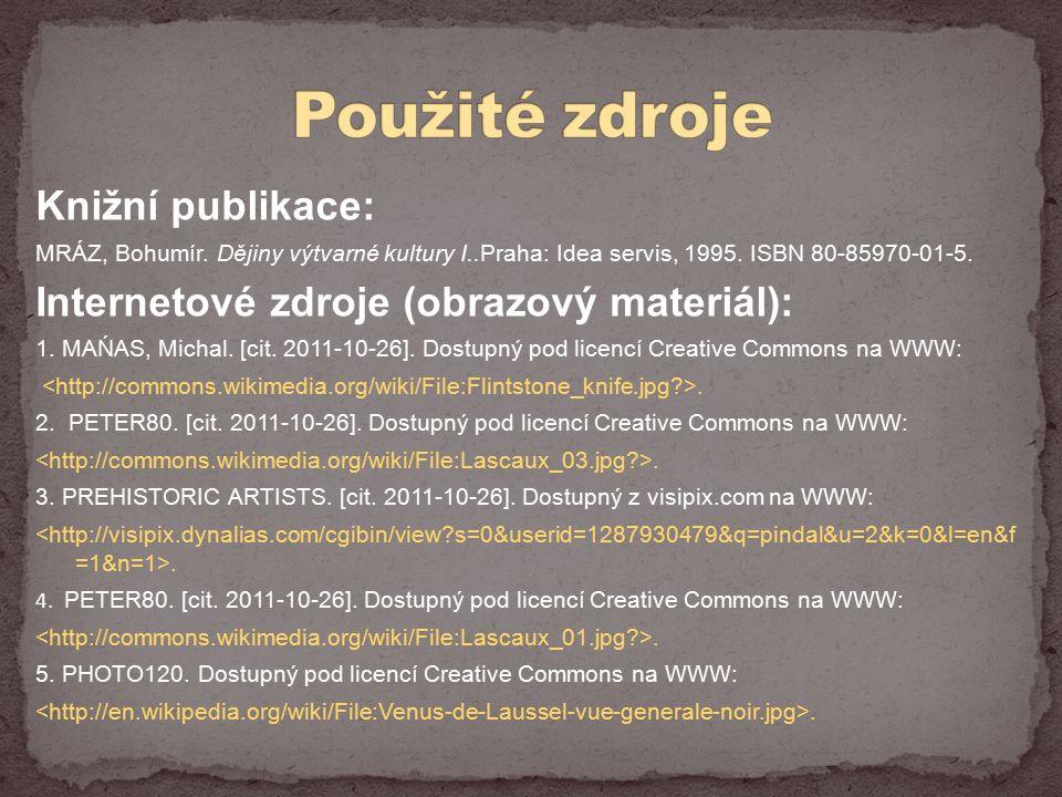 Knižní publikace: MRÁZ, Bohumír. Dějiny výtvarné kultury I..Praha: Idea servis, 1995. ISBN 80-85970-01-5. Internetové zdroje (obrazový materiál): 1. M