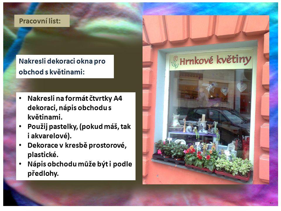 ©c.zuk Pracovní list: Nakresli dekoraci okna pro obchod s květinami: Nakresli na formát čtvrtky A4 dekoraci, nápis obchodu s květinami. Použij pastelk