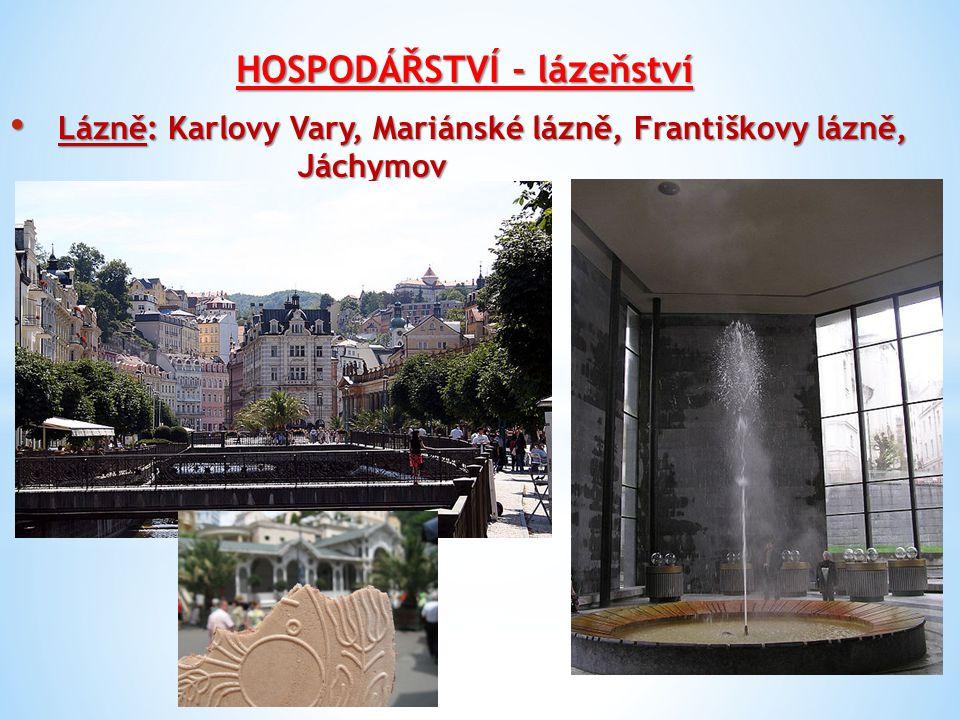 HOSPODÁŘSTVÍ - lázeňství Lázně: Karlovy Vary, Mariánské lázně, Františkovy lázně, Jáchymov Lázně: Karlovy Vary, Mariánské lázně, Františkovy lázně, Já