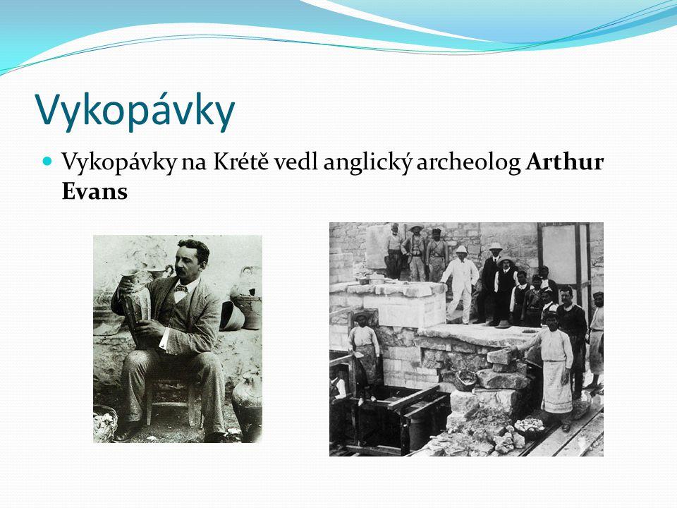 Vykopávky Vykopávky na Krétě vedl anglický archeolog Arthur Evans