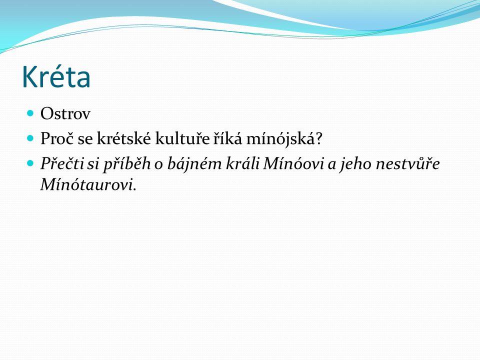 Kréta Ostrov Proč se krétské kultuře říká mínójská? Přečti si příběh o bájném králi Mínóovi a jeho nestvůře Mínótaurovi.