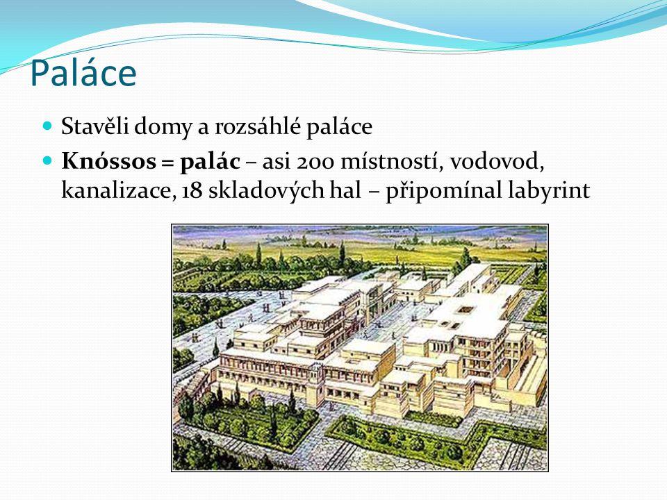 Paláce Stavěli domy a rozsáhlé paláce Knóssos = palác – asi 200 místností, vodovod, kanalizace, 18 skladových hal – připomínal labyrint