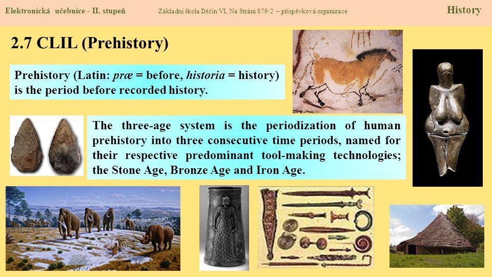 2.7 CLIL (Prehistory) Elektronická učebnice - II. stupeň Základní škola Děčín VI, Na Stráni 879/2 – příspěvková organizace History Prehistory (Latin: