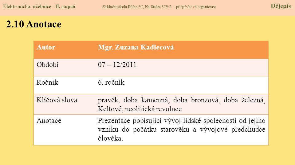 Elektronická učebnice - II. stupeň Základní škola Děčín VI, Na Stráni 879/2 – příspěvková organizace Dějepis 2.10 Anotace AutorMgr. Zuzana Kadlecová O
