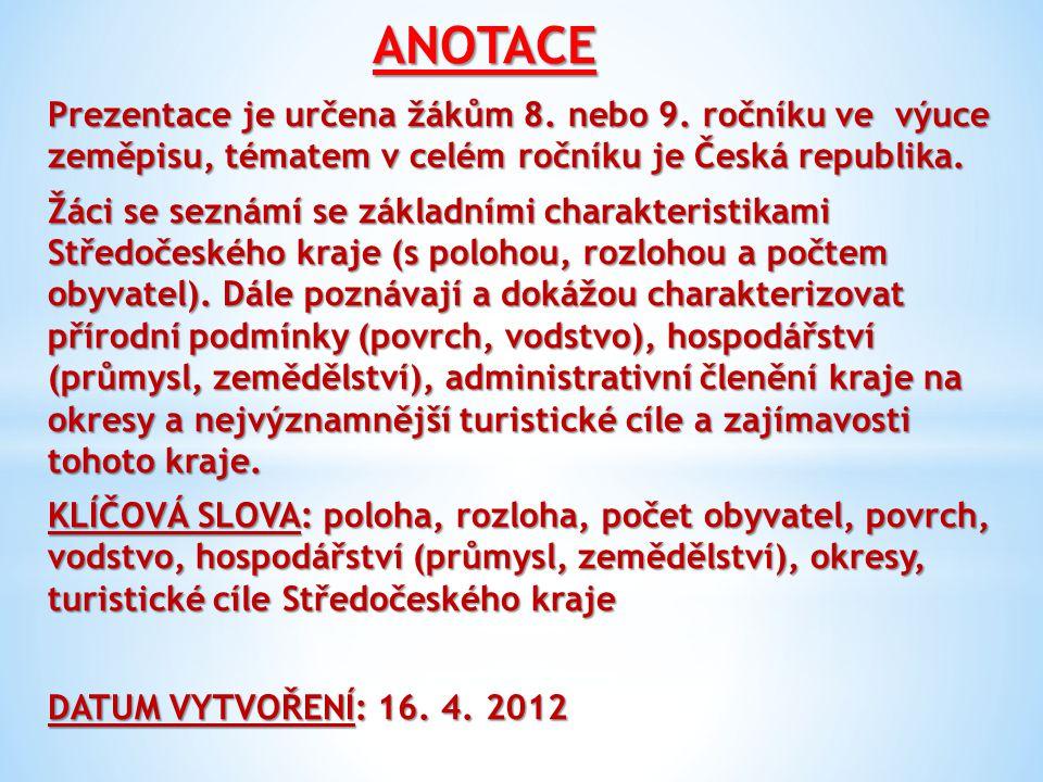 ANOTACE Prezentace je určena žákům 8. nebo 9. ročníku ve výuce zeměpisu, tématem v celém ročníku je Česká republika. Žáci se seznámí se základními cha