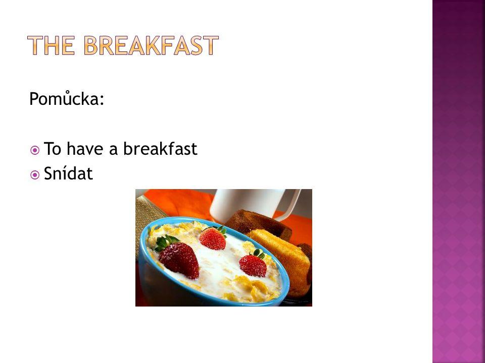 Pomůcka:  To have a breakfast  Snídat