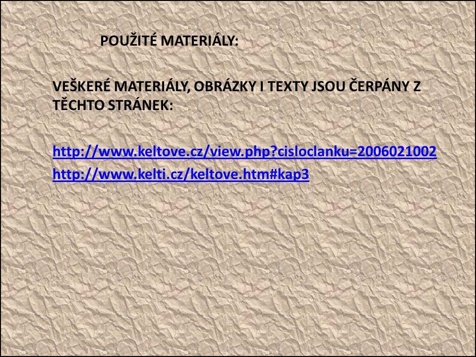 POUŽITÉ MATERIÁLY: VEŠKERÉ MATERIÁLY, OBRÁZKY I TEXTY JSOU ČERPÁNY Z TĚCHTO STRÁNEK: http://www.keltove.cz/view.php?cisloclanku=2006021002 http://www.
