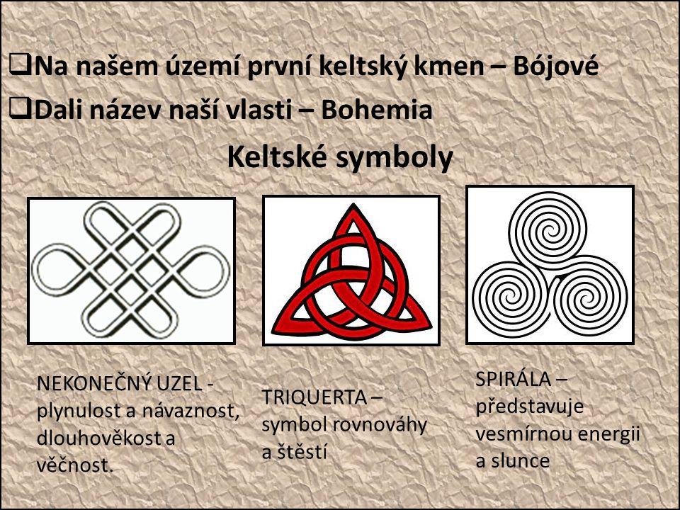  Na našem území první keltský kmen – Bójové  Dali název naší vlasti – Bohemia Keltské symboly TRIQUERTA – symbol rovnováhy a štěstí SPIRÁLA – předst