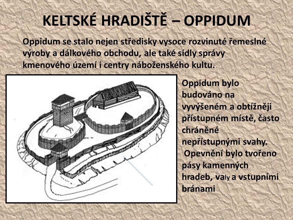 KELTSKÉ HRADIŠTĚ – OPPIDUM Oppidum se stalo nejen středisky vysoce rozvinuté řemeslné výroby a dálkového obchodu, ale také sídly správy kmenového územ