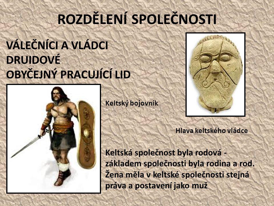 ROZDĚLENÍ SPOLEČNOSTI VÁLEČNÍCI A VLÁDCI DRUIDOVÉ OBYČEJNÝ PRACUJÍCÍ LID Keltská společnost byla rodová - základem společnosti byla rodina a rod. Žena