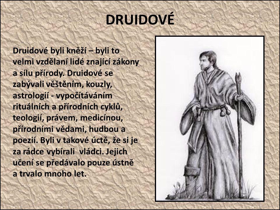 DRUIDOVÉ Druidové byli kněží – byli to velmi vzdělaní lidé znající zákony a sílu přírody. Druidové se zabývali věštěním, kouzly, astrologií - vypočítá