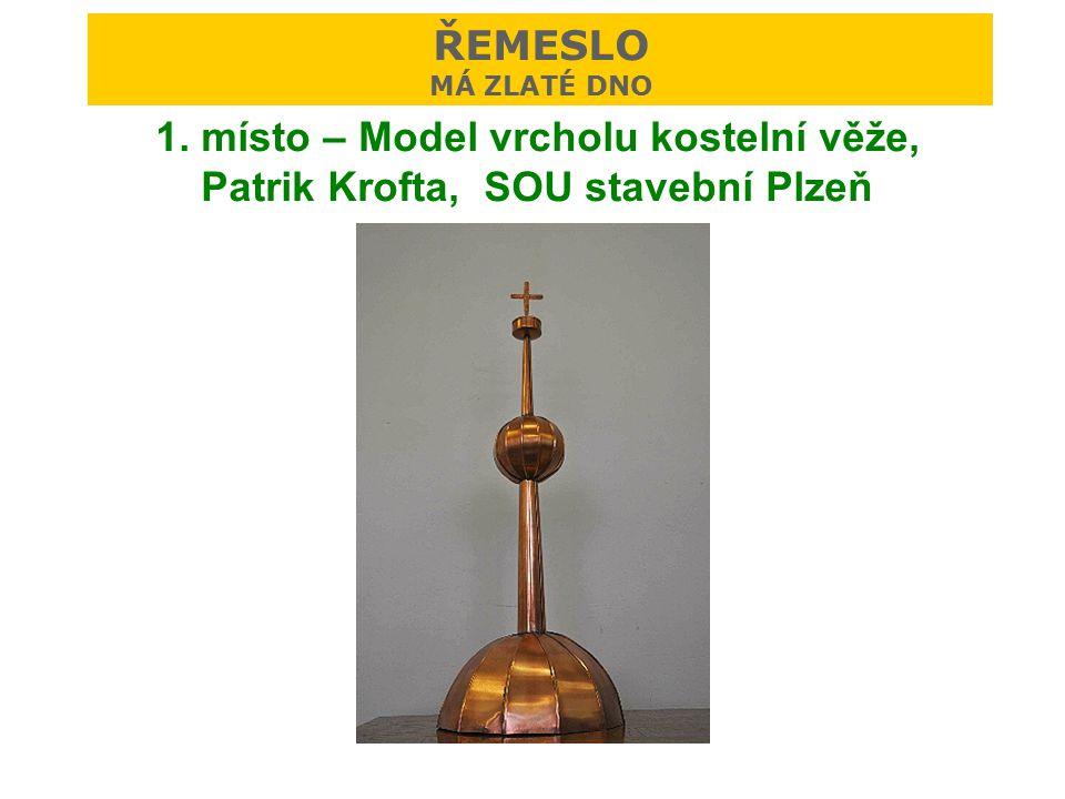 1. místo – Model vrcholu kostelní věže, Patrik Krofta, SOU stavební Plzeň ŘEMESLO MÁ ZLATÉ DNO