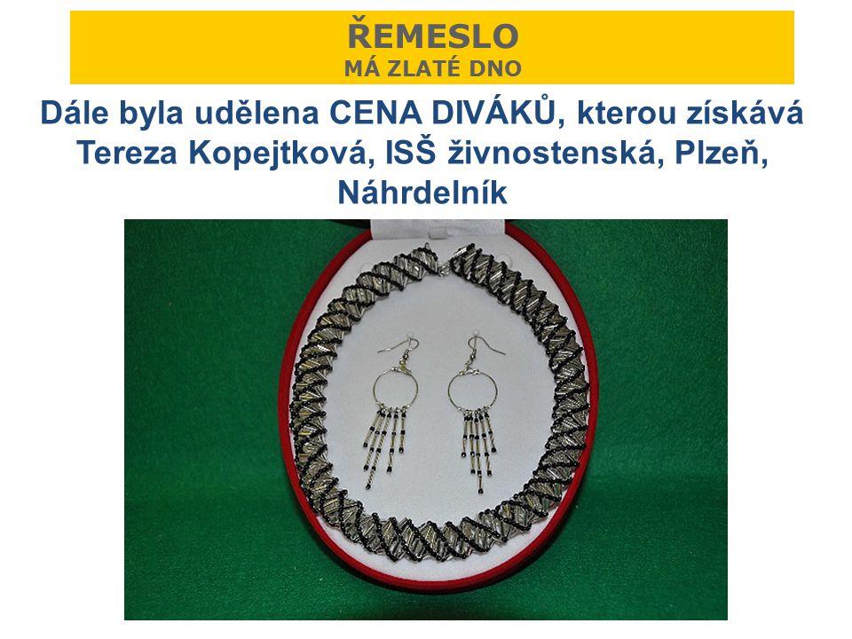 Dále byla udělena CENA DIVÁKŮ, kterou získává Tereza Kopejtková, ISŠ živnostenská, Plzeň, Náhrdelník ŘEMESLO MÁ ZLATÉ DNO