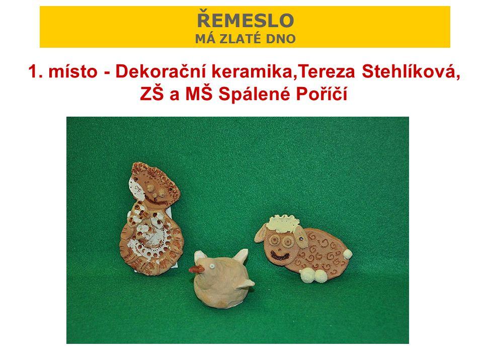 1. místo - Dekorační keramika,Tereza Stehlíková, ZŠ a MŠ Spálené Poříčí ŘEMESLO MÁ ZLATÉ DNO