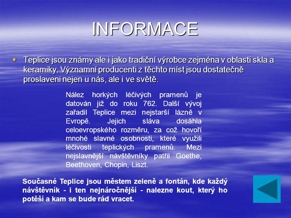 INFORMACE  Teplice jsou známy ale i jako tradiční výrobce zejména v oblasti skla a keramiky.