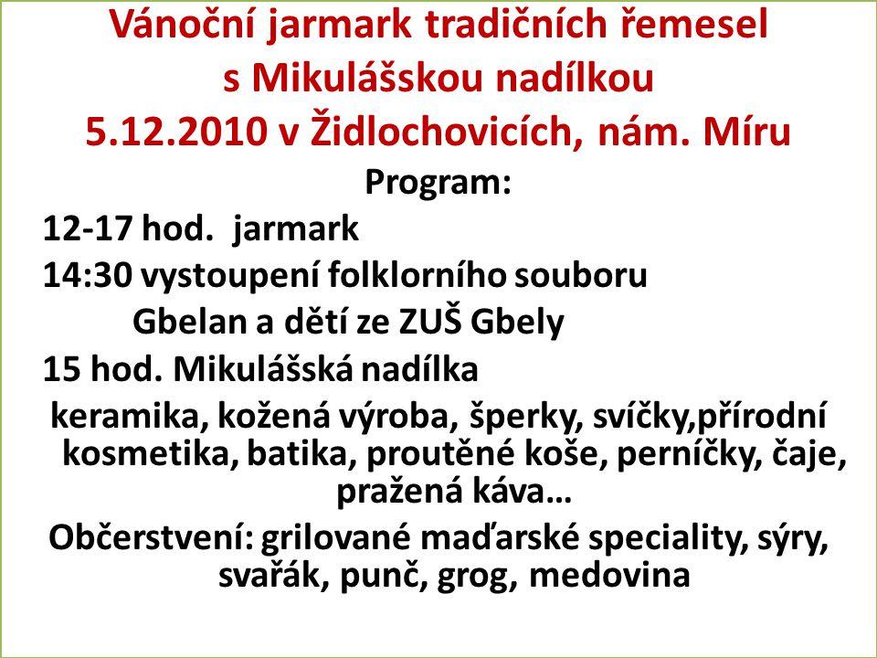 Vánoční jarmark tradičních řemesel s Mikulášskou nadílkou 5.12.2010 v Židlochovicích, nám. Míru Program: 12-17 hod. jarmark 14:30 vystoupení folklorní