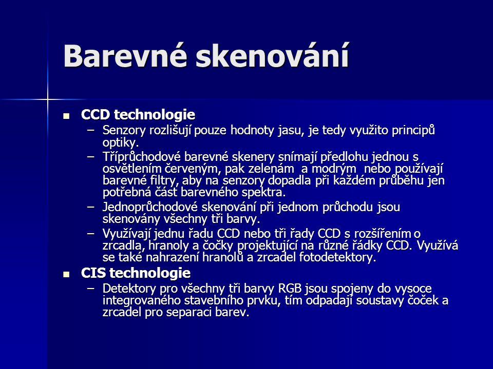 Barevné skenování CCD technologie CCD technologie –Senzory rozlišují pouze hodnoty jasu, je tedy využito principů optiky.
