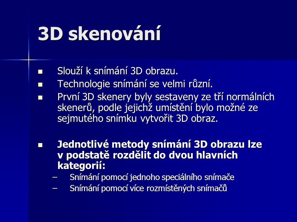 3D skenování Slouží k snímání 3D obrazu.Slouží k snímání 3D obrazu.