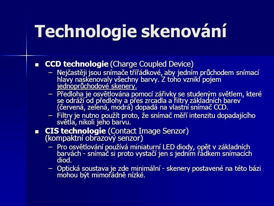 Technologie skenování CCD technologie (Charge Coupled Device) CCD technologie (Charge Coupled Device) –Nejčastěji jsou snímače třířádkové, aby jedním průchodem snímací hlavy naskenovaly všechny barvy.