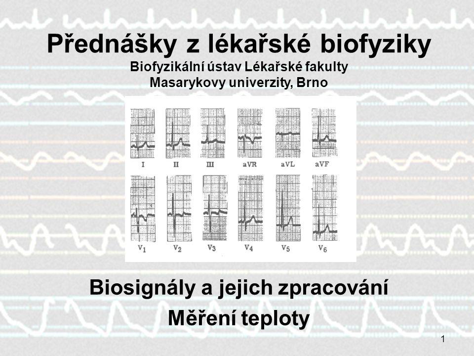 1 Biosignály a jejich zpracování Měření teploty Přednášky z lékařské biofyziky Biofyzikální ústav Lékařské fakulty Masarykovy univerzity, Brno
