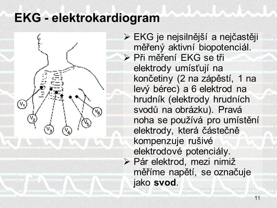 11 EKG - elektrokardiogram  EKG je nejsilnější a nejčastěji měřený aktivní biopotenciál.  Při měření EKG se tři elektrody umísťují na končetiny (2 n