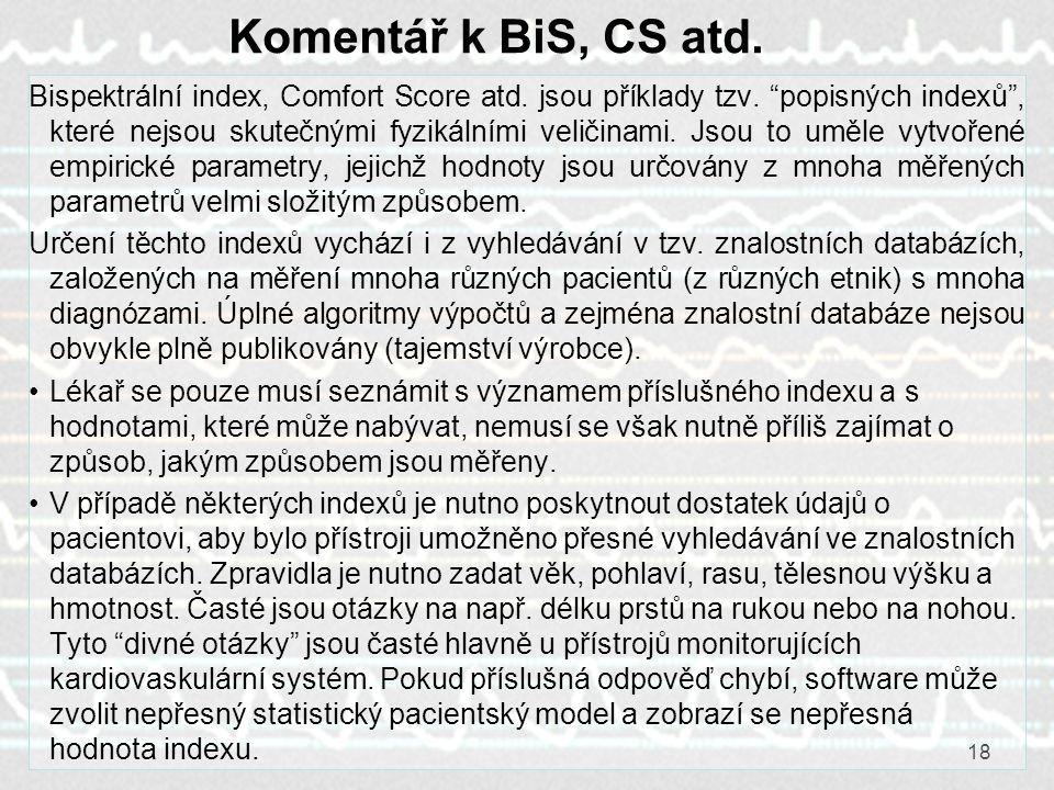 """18 Komentář k BiS, CS atd. Bispektrální index, Comfort Score atd. jsou příklady tzv. """"popisných indexů"""", které nejsou skutečnými fyzikálními veličinam"""