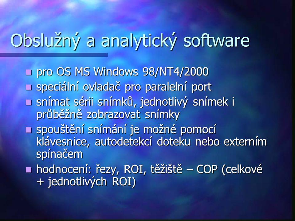 Obslužný a analytický software pro OS MS Windows 98/NT4/2000 pro OS MS Windows 98/NT4/2000 speciální ovladač pro paralelní port speciální ovladač pro paralelní port snímat sérii snímků, jednotlivý snímek i průběžně zobrazovat snímky snímat sérii snímků, jednotlivý snímek i průběžně zobrazovat snímky spouštění snímání je možné pomocí klávesnice, autodetekcí doteku nebo externím spínačem spouštění snímání je možné pomocí klávesnice, autodetekcí doteku nebo externím spínačem hodnocení: řezy, ROI, těžiště – COP (celkové + jednotlivých ROI) hodnocení: řezy, ROI, těžiště – COP (celkové + jednotlivých ROI)