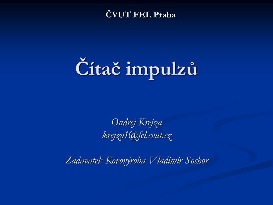 Čítač impulzů Ondřej Krejza krejzo1@fel.cvut.cz Zadavatel: Kovovýroba Vladimír Sochor ČVUT FEL Praha