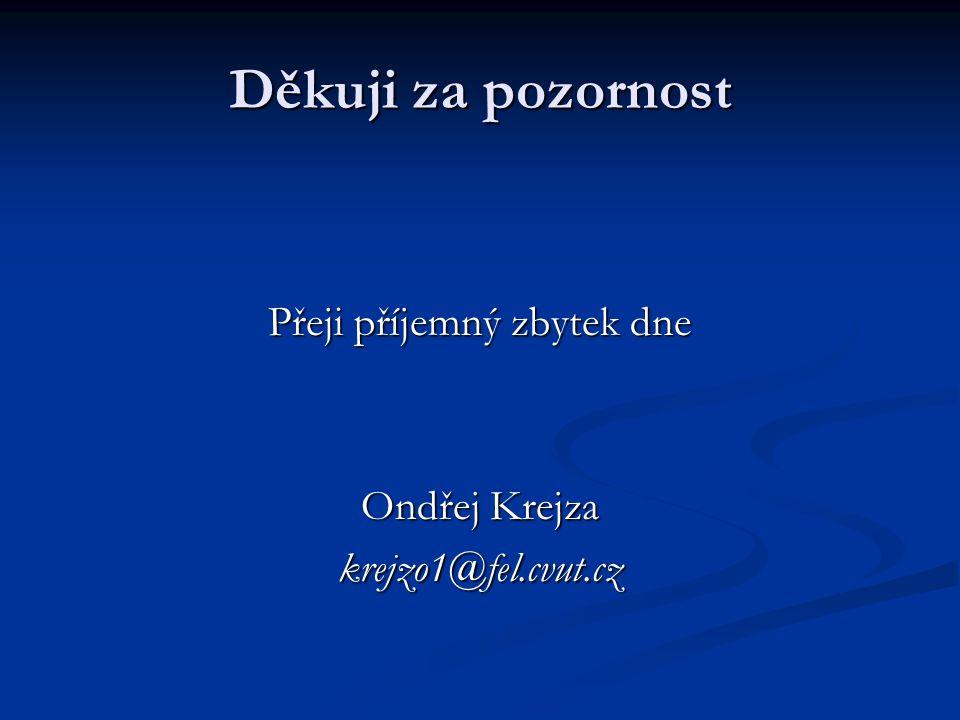 Děkuji za pozornost Přeji příjemný zbytek dne Ondřej Krejza krejzo1@fel.cvut.cz