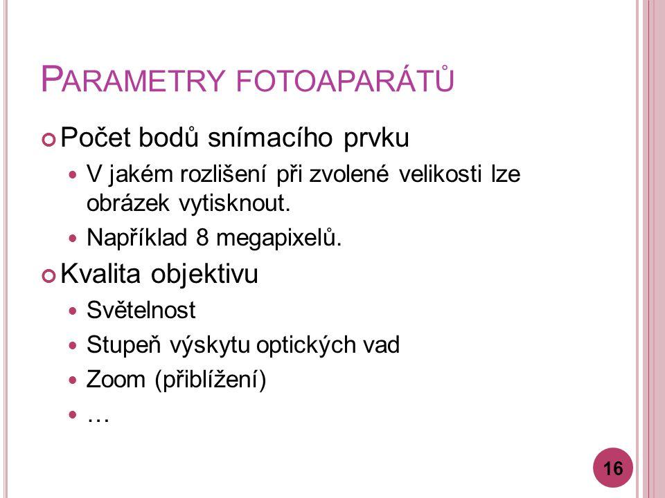 P ARAMETRY FOTOAPARÁTŮ Počet bodů snímacího prvku V jakém rozlišení při zvolené velikosti lze obrázek vytisknout.