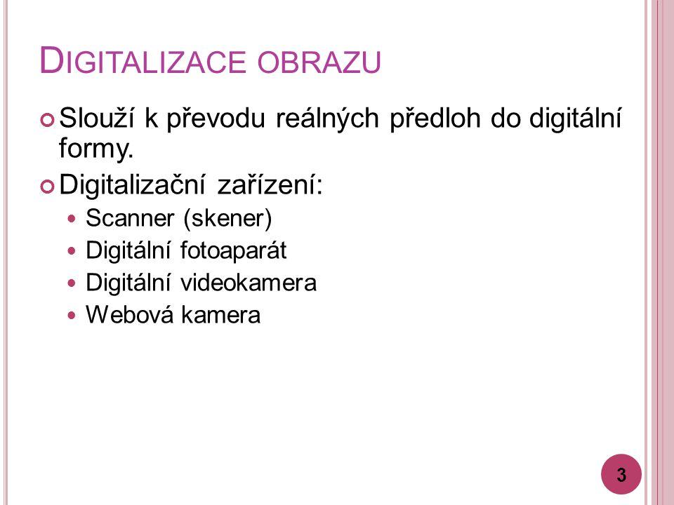 D IGITALIZACE OBRAZU Slouží k převodu reálných předloh do digitální formy.