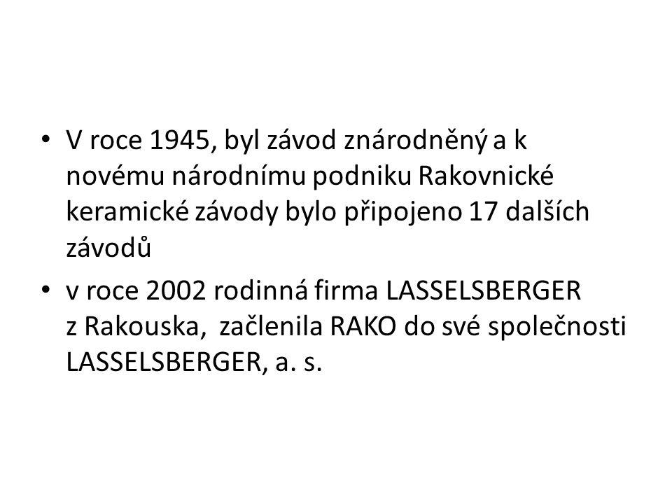 V roce 1945, byl závod znárodněný a k novému národnímu podniku Rakovnické keramické závody bylo připojeno 17 dalších závodů v roce 2002 rodinná firma