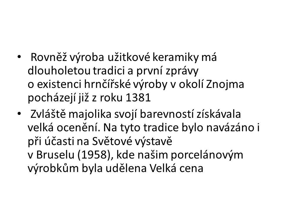 Rovněž výroba užitkové keramiky má dlouholetou tradici a první zprávy o existenci hrnčířské výroby v okolí Znojma pocházejí již z roku 1381 Zvláště ma