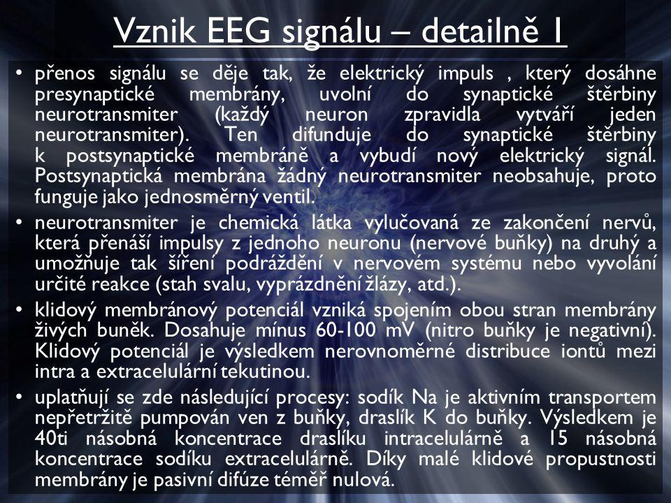 Vznik EEG signálu – detailně 1 přenos signálu se děje tak, že elektrický impuls, který dosáhne presynaptické membrány, uvolní do synaptické štěrbiny neurotransmiter (každý neuron zpravidla vytváří jeden neurotransmiter).
