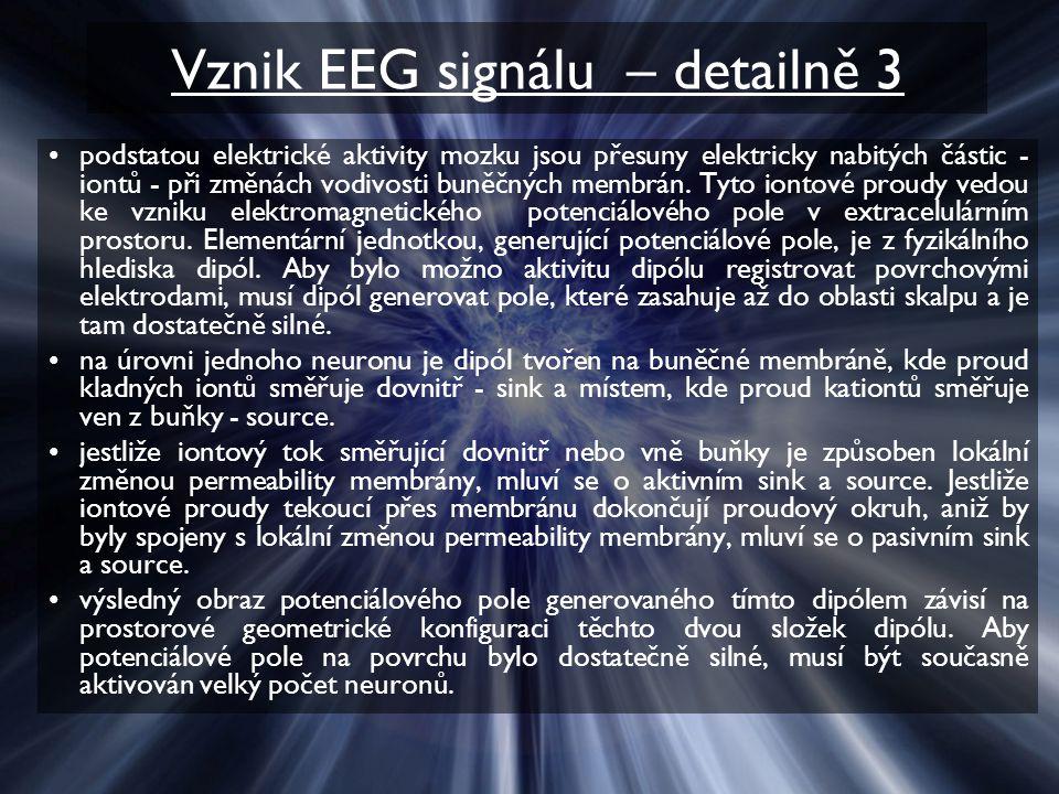 Vznik EEG signálu – detailně 3 podstatou elektrické aktivity mozku jsou přesuny elektricky nabitých částic - iontů - při změnách vodivosti buněčných membrán.
