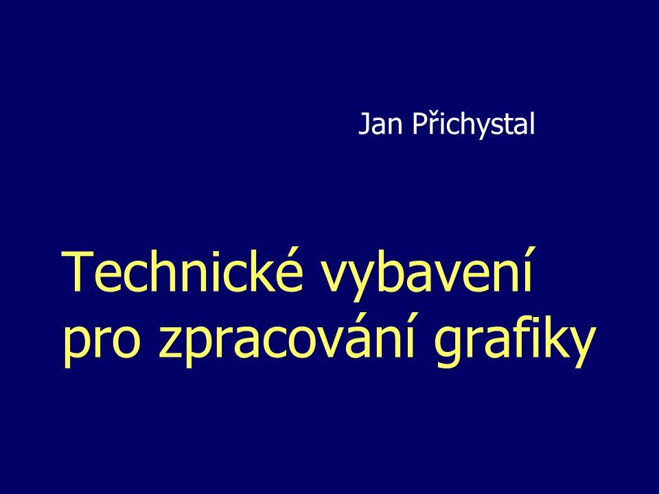 Technické vybavení pro zpracování grafiky Jan Přichystal