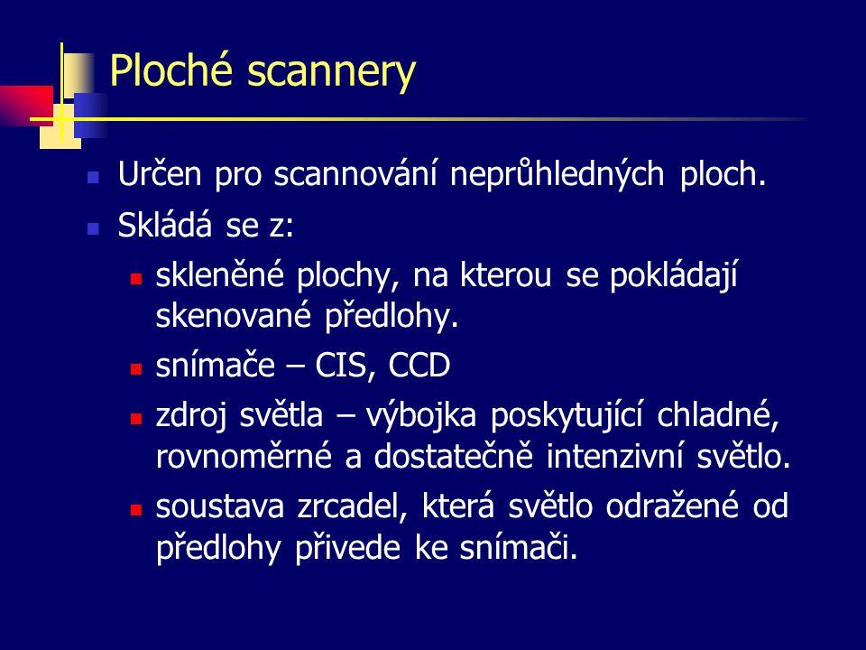 Ploché scannery Určen pro scannování neprůhledných ploch. Skládá se z: skleněné plochy, na kterou se pokládají skenované předlohy. snímače – CIS, CCD