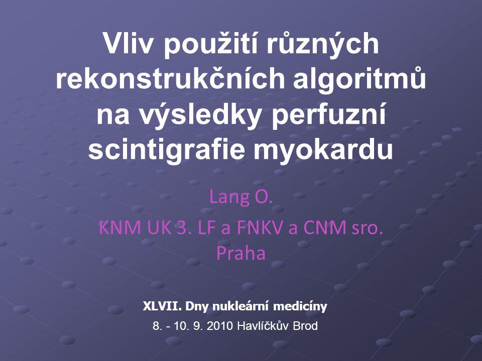 Vliv použití různých rekonstrukčních algoritmů na výsledky perfuzní scintigrafie myokardu Lang O. KNM UK 3. LF a FNKV a CNM sro. Praha XLVII. Dny nukl