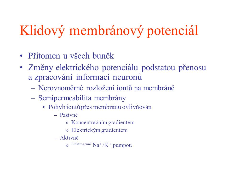 Kapacita membrány neuronu Membrána neuronu se chová jako kondenzátor 2 vodivé desky oddělené izolátorem –Čím větší je kapacita membrány, tím více se membrána nabíjí a tím déle trvá než poenciál dosáhne maxima nebo se vrátí se k nule (membrána se vybije) Kapacita ovlivňuje –Časový průběh i amplitudu EPSP
