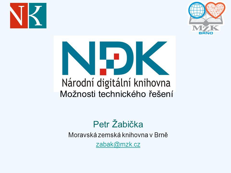 Petr Žabička Moravská zemská knihovna v Brně zabak@mzk.cz Možnosti technického řešení