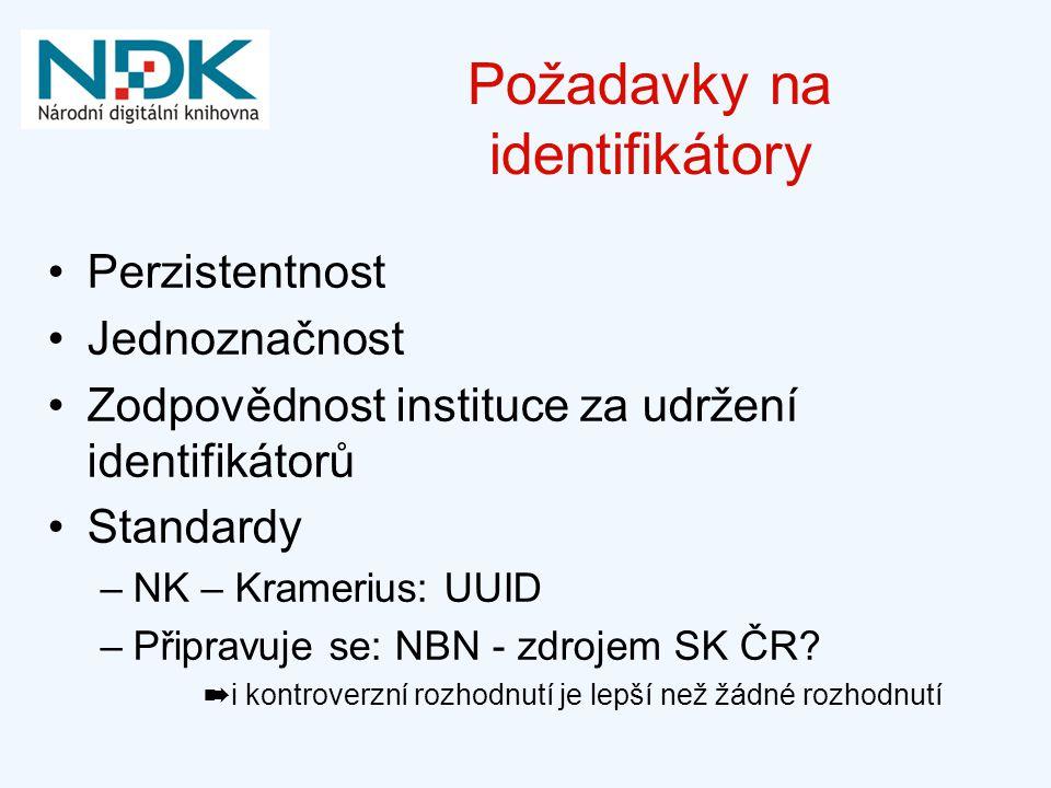 Požadavky na identifikátory Perzistentnost Jednoznačnost Zodpovědnost instituce za udržení identifikátorů Standardy –NK – Kramerius: UUID –Připravuje se: NBN - zdrojem SK ČR.