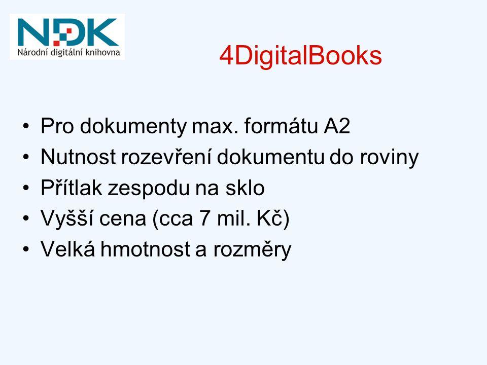 4DigitalBooks Pro dokumenty max. formátu A2 Nutnost rozevření dokumentu do roviny Přítlak zespodu na sklo Vyšší cena (cca 7 mil. Kč) Velká hmotnost a