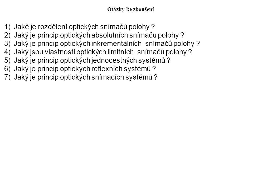 Otázky ke zkoušení 1)Jaké je rozdělení optických snímačů polohy ? 2)Jaký je princip optických absolutních snímačů polohy ? 3)Jaký je princip optických