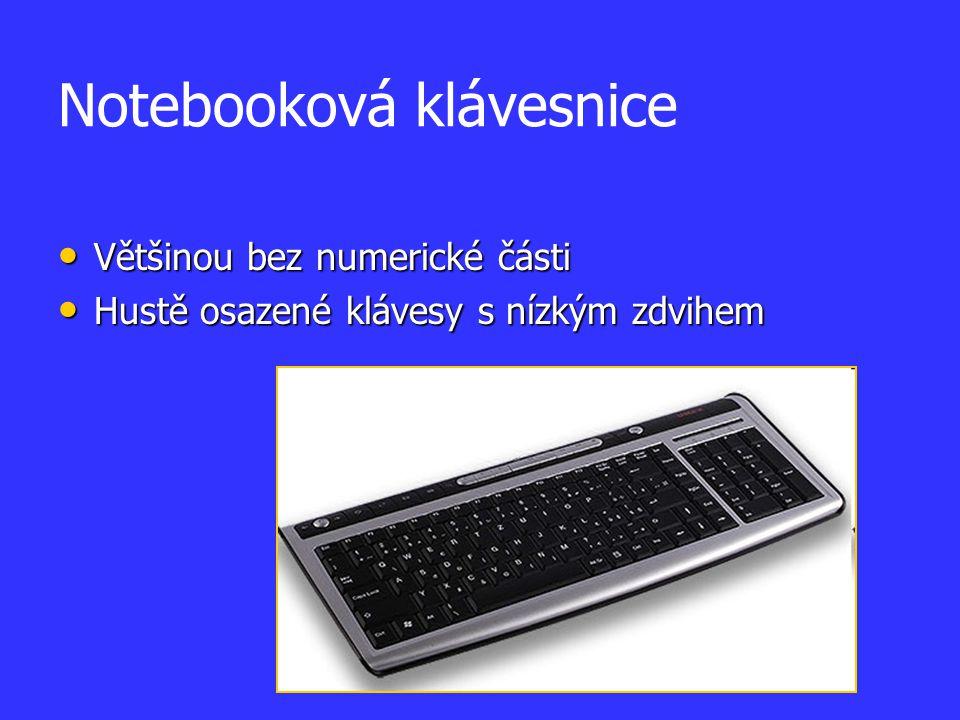 Notebooková klávesnice Většinou bez numerické části Většinou bez numerické části Hustě osazené klávesy s nízkým zdvihem Hustě osazené klávesy s nízkým