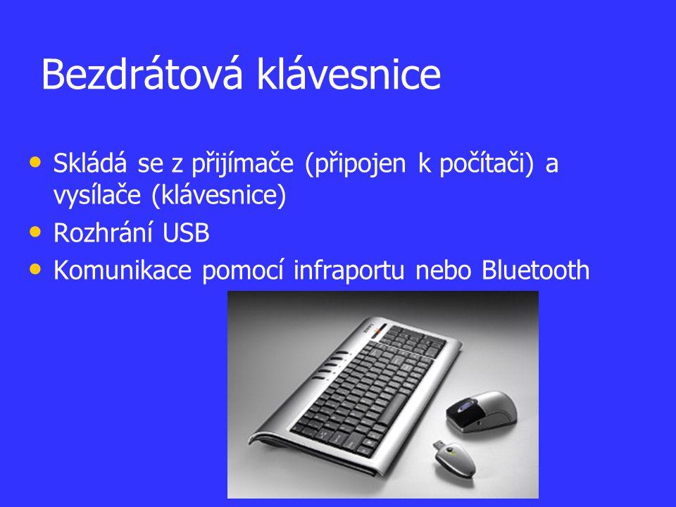 Bezdrátová klávesnice Skládá se z přijímače (připojen k počítači) a vysílače (klávesnice) Rozhrání USB Komunikace pomocí infraportu nebo Bluetooth