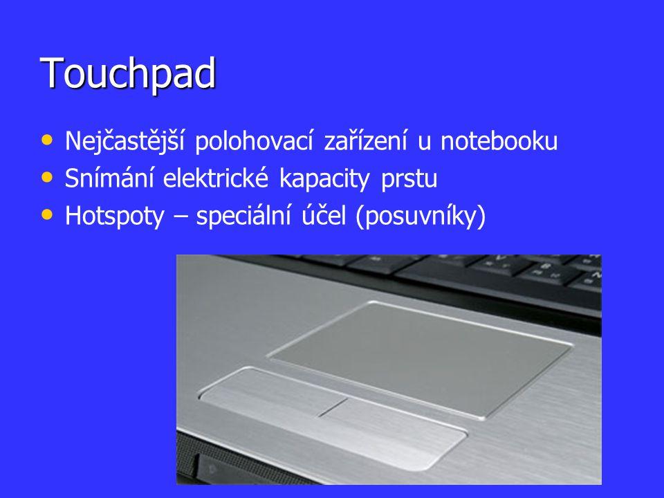 Touchpad Nejčastější polohovací zařízení u notebooku Snímání elektrické kapacity prstu Hotspoty – speciální účel (posuvníky)